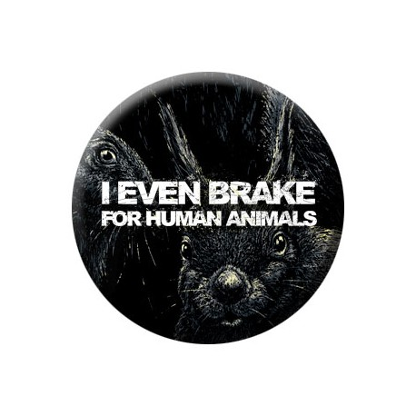 I EVEN BRAKE FOR HUMAN ANIMALS button