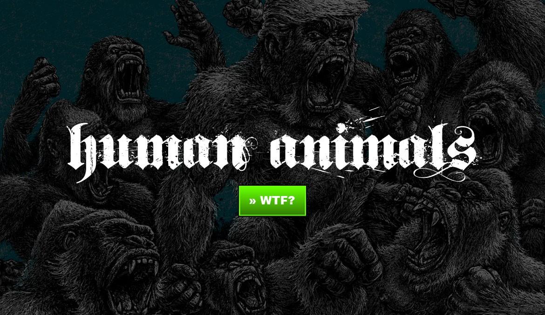 """HUMAN ANIMALS - """"Der Mensch ist das einzige Tier, das sich einbildet, keines zu sein."""""""